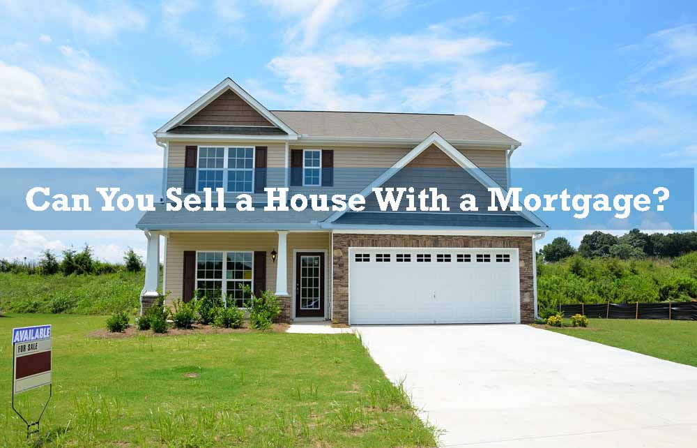 Can You Sell a House with a Mortgage