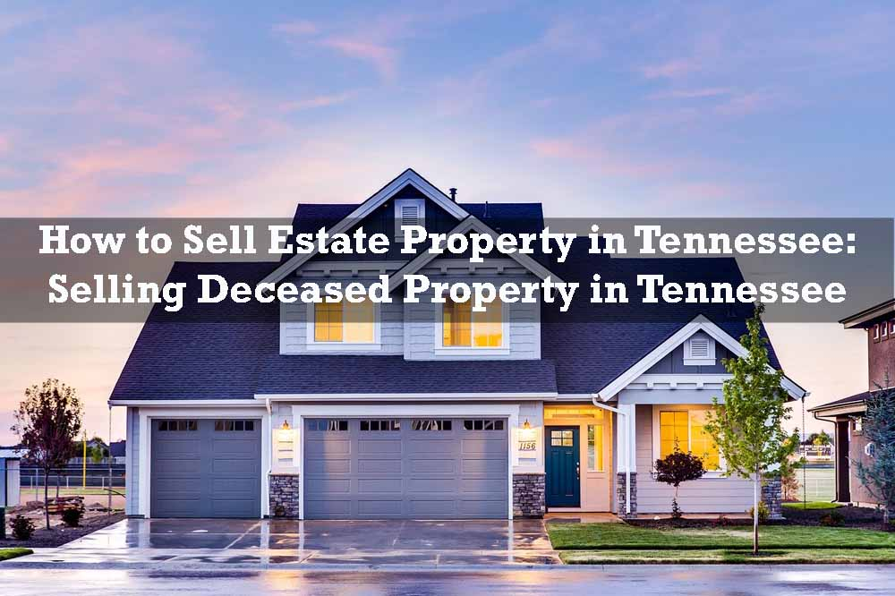 How to Sell Estate Property in Tennessee