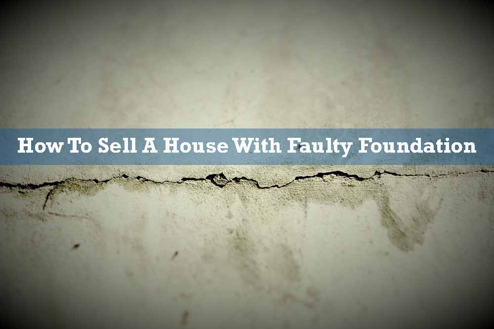 How To Sell A House With Faulty Foundation Problems
