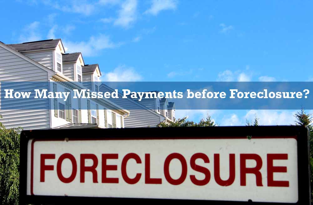 How Many Missed Payments before Foreclosure