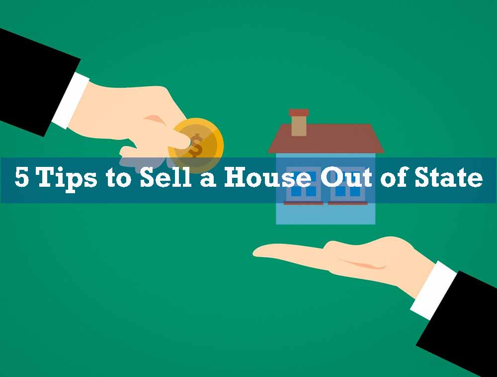 Tips to Sell a House Out of State