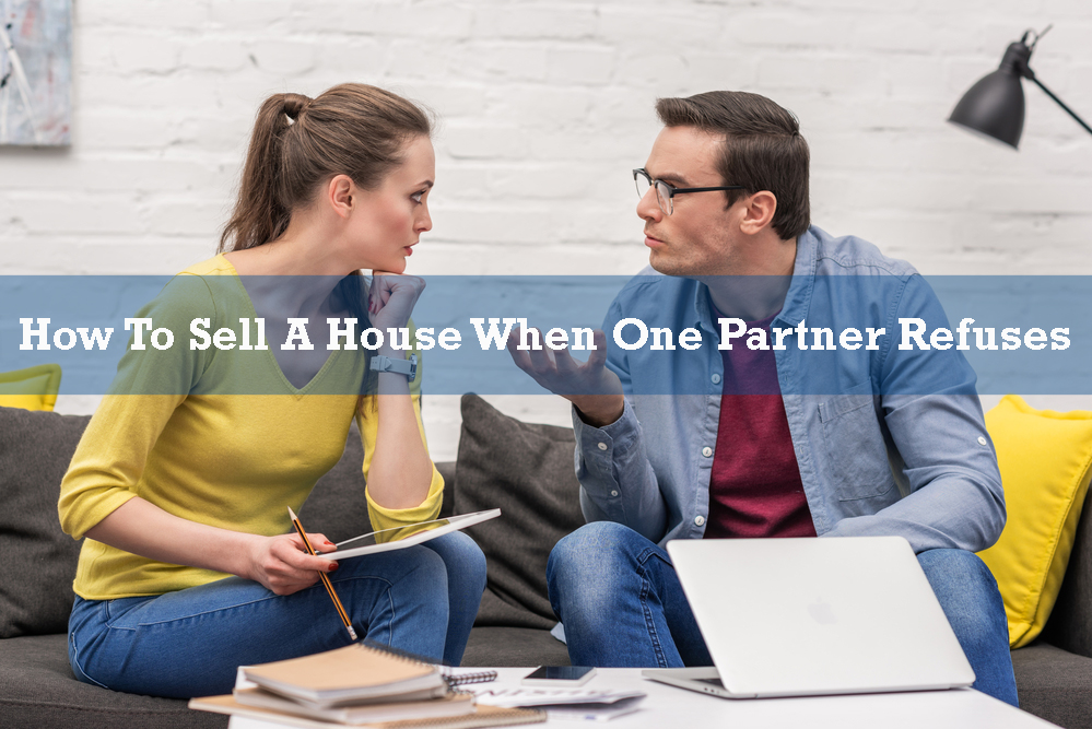 How To Sell A House When One Partner Refuses