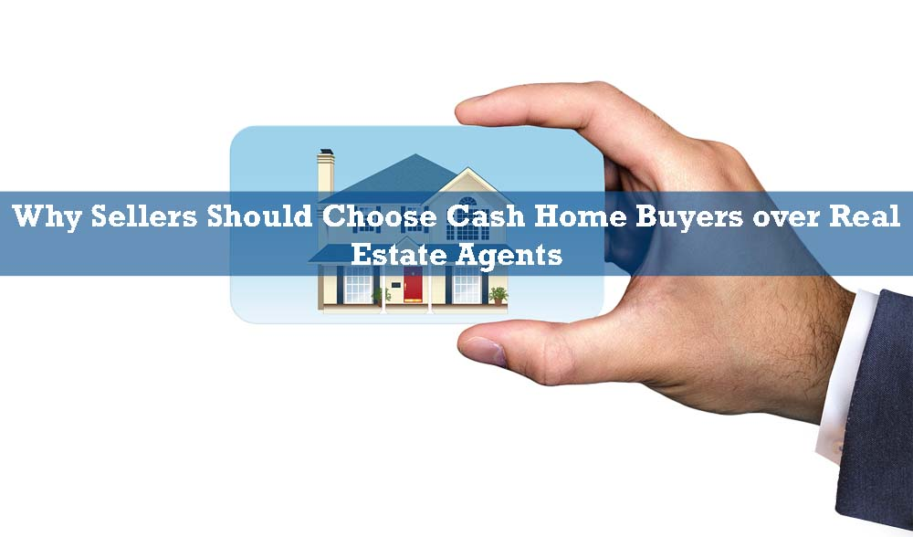 Choose Cash Home Buyers over Real Estate Agents