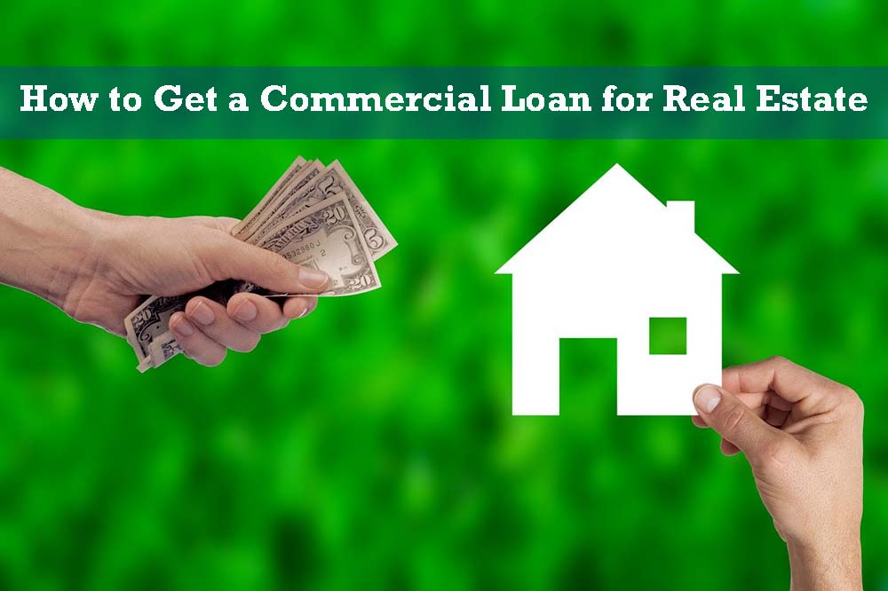 How to Get a Commercial Loan for Real Estate